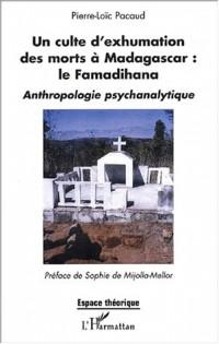 Un culte d'exhumation des morts à Madagascar : le Famadihana : Anthropologie psychanalytique