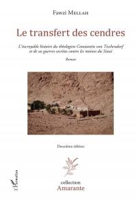 Le transfert des cendres: L'incroyable histoire du théologien Constantin von Tischendorf et de ses guerres secrètes contre les moines du Sinaï Roman - Deuxième édition