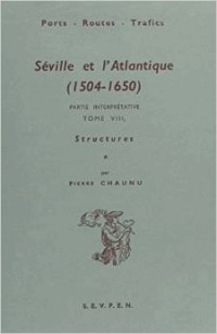 Séville et l'Atlantique, 1504-1650 - tome 8 -