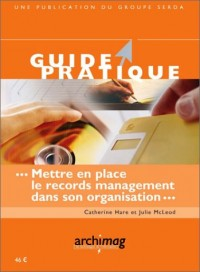 Guide pratique : Mettre en place le records management dans son organisation