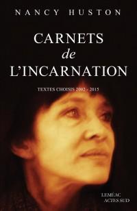 Carnets de l'incarnation : Textes choisis 2002-2015
