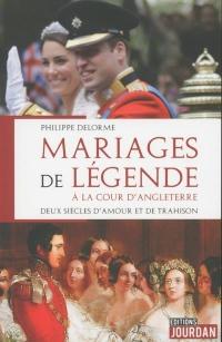 Mariages de légende à la cour d'Angleterre - Deux siècles d'amour et de trahison
