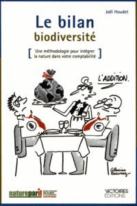 Le bilan biodiversité. Méthodologie pour intégrer la nature dans votre comptabilité