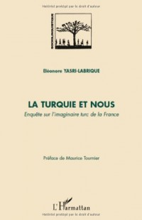 La Turquie et nous : Enquête sur l'imaginaire turc de la France