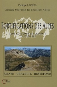Fortifications des Alpes : Leur rôle dans les combats de 1939-1945 Ubaye, Ubayette, Restefond