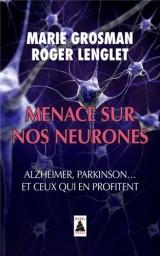 Menace sur nos neurones : Alzheimer, Parkinson... et ceux qui en profitent [Poche]