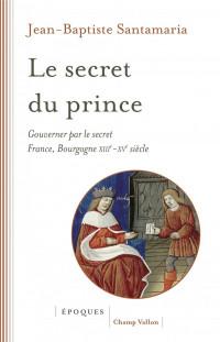 Le secret du prince : Gouverner par le secret France-Bourgogne XIIIe-XVe siècle