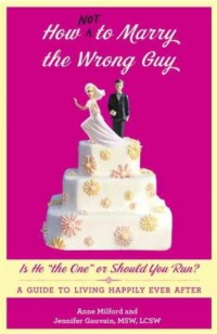 [ HOW NOT TO MARRY THE WRONG GUY: IS HE THE ONE