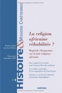 Histoire et missions chrétiennes, n° 3, Septembre 2007 : La religion africaine réhabilitée ? : Regards changeants sur le fait religieux africain