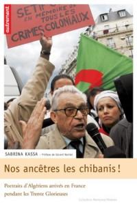 Nos ancêtres les Chibanis ! : Portraits d'Algériens arrivés en France pendant les Trente Glorieuses