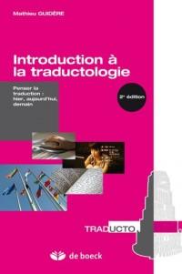 Introduction à la traductologie : Penser la traduction : hier, aujourd'hui, demain