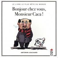Bonjour chez vous, Monsieur Caca ! Le livre le plus bête du monde
