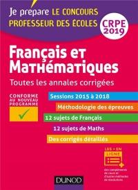 Français et mathématiques - Annales corrigées - CRPE 2019 - Toutes les annales 2015-2018: Toutes les annales 2015-2018 avec corrigés détaillés