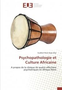 Psychopathologie et Culture Africaine: A propos de la clinique de quatre affections psychiatriques en Afrique Noire