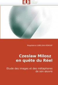 Czeslaw Milosz En Qute Du Rel