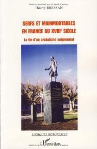 Serfs et mainmortables en France au XVIIIe siècle : La fin d'un archaïsme seigneurial