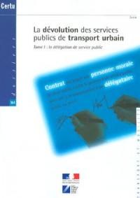 La dévolution des services publics de transport urbain, tome 1 : La délégation de service public, dossier
