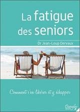 La fatigue des seniors - Comment s'en libérer et y échapper
