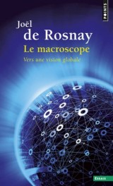 Le macroscope : Vers une vision globale [Poche]