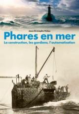 Phares en mer : La construction, les gardiens