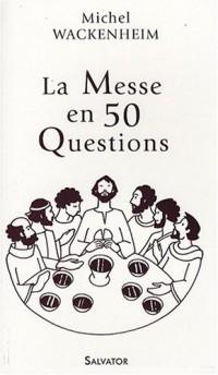 La Messe en 50 questions