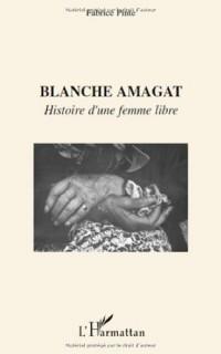 Blanche amagat histoire d'une femme libre