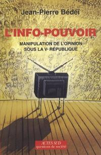 L'info-pouvoir : Manipulation de l'opinion sous la Ve République