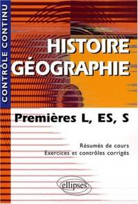 Histoire-Géographie : Premières L, ES et S - Résumés de cours, exercices et contrôles corrigés
