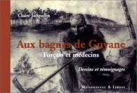 Aux bagnes de Guyane. Forçats et médecins