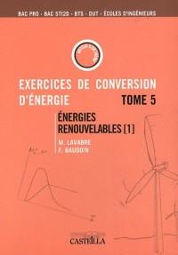 Exercices et problèmes de conversion d'énergie : Tome 5, Energies renouvelables (1) : aérogénérateurs, gestion et stockage d'énergie