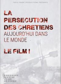La persécution des chrétiens aujourd'hui dans le monde : Le film (1DVD)