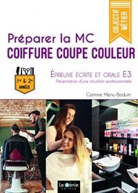 Préparer la MC Coiffure Coupe Couleur: Epreuve écrite et orale E3 - 1ère et 2e années