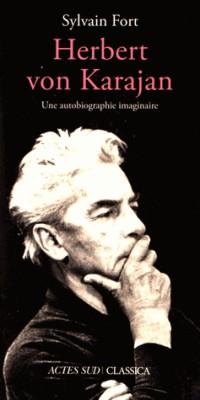 Herbert Von Karajan : Une autobiographie imaginaire