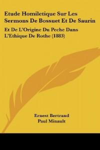 Etude Homiletique Sur Les Sermons de Bossuet Et de Saurin: Et de L'Origine Du Peche Dans L'Ethique de Rothe (1883)