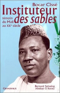 Bocar Cissé, instituteur des sables : Témoin du Mali au XXe siècle