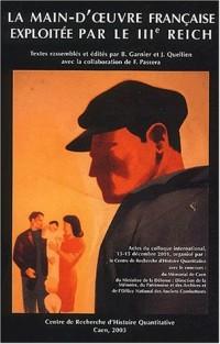 La main d'oeuvre française exploitée par le IIIe Reich : Actes du colloque international, Caen, 13-15 décembre 2001