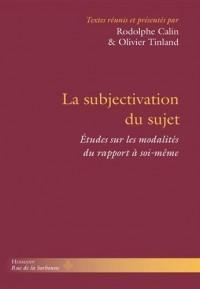 La subjectivation du sujet: Études sur les modalités du rapport à soi-même