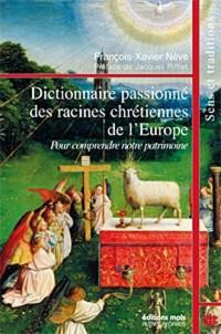 Dictionnaire passionné des racines chretiennes de l'Europe