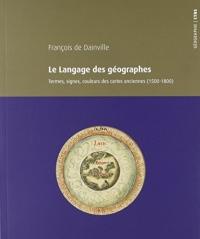 Le langage des géographes : Termes, signes, couleurs des cartes anciennes (1500-1800)
