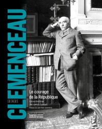 Georges Clemenceau - Le courage de la République