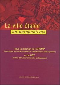 La ville étalée en perspectives : Actes du colloque transnational sur l'étalement urbain, à Toulouse les 24-25-26 janvier 2002