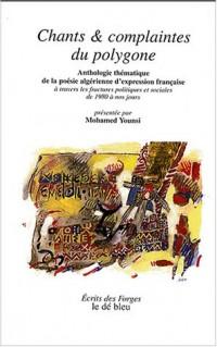 Chants & complaintes du polygone : Anthologie thématique de la poésie algérienne d'expression française à travers les fractures politiques et sociales de 1980 à nos jours