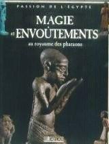 Magie et envoûtements au royaume des pharaons (Passion de l'Égypte)