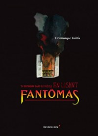 Tu entreras dans le siècle en lisant Fantômas