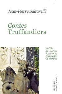 Contes truffandiers : vallée du Rhone, Provence, Languedoc, Camargue