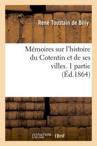 Memoires Histoire du Cotentin  1 P  ed 1864