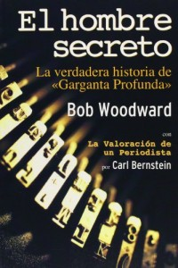El hombre secreto/ The Secret Man: La verdadera historia de Garganta Profunda/ The Story of Watergate's Deep Throat