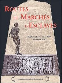Routes et marchés d'esclaves : 26ème colloque du GIREA, Besançon, 27-29 septembre 2001