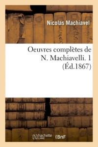 Oeuvres Compl de N  Machiavelli  1  ed 1867