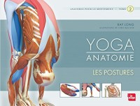 Yoga anatomie : Les postures - tome 2